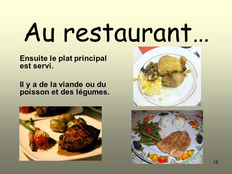 19 Au restaurant… Ensuite le plat principal est servi. Il y a de la viande ou du poisson et des légumes.