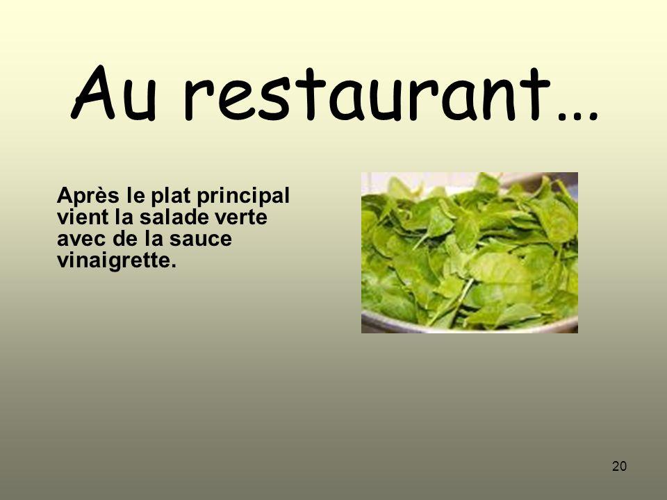 20 Au restaurant… Après le plat principal vient la salade verte avec de la sauce vinaigrette.
