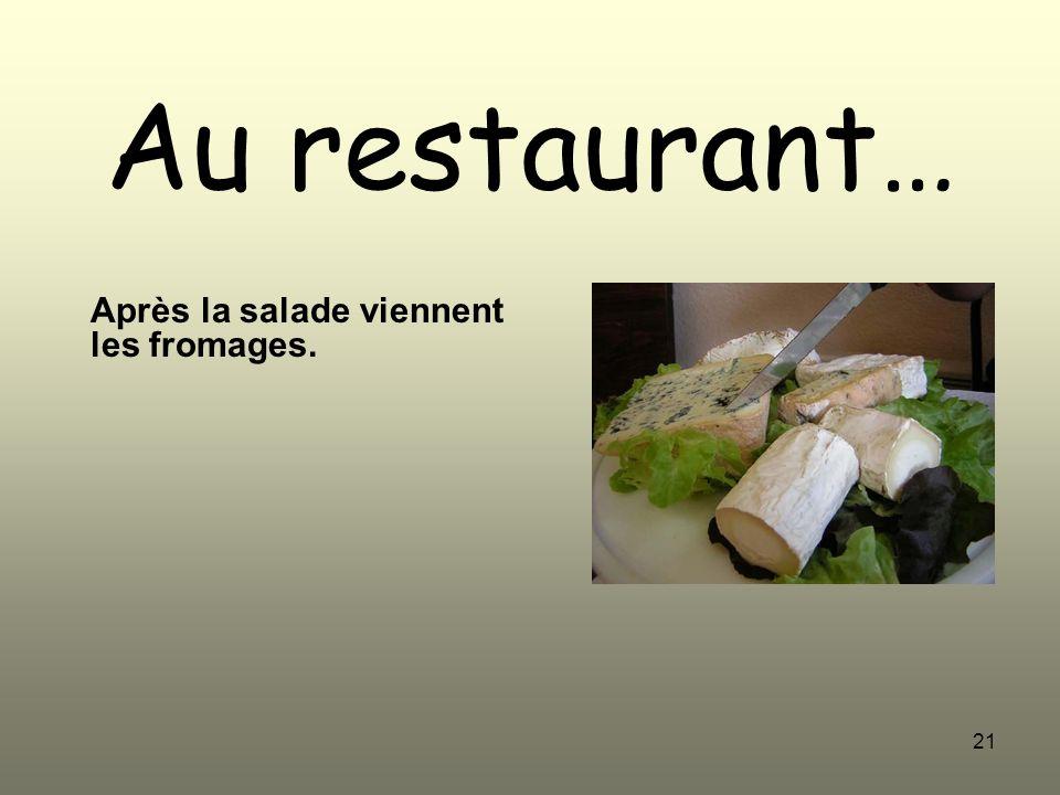 21 Au restaurant… Après la salade viennent les fromages.