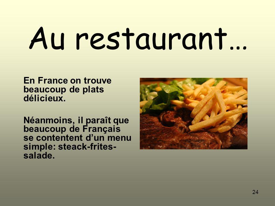 24 Au restaurant… En France on trouve beaucoup de plats délicieux. Néanmoins, il paraît que beaucoup de Français se contentent dun menu simple: steack