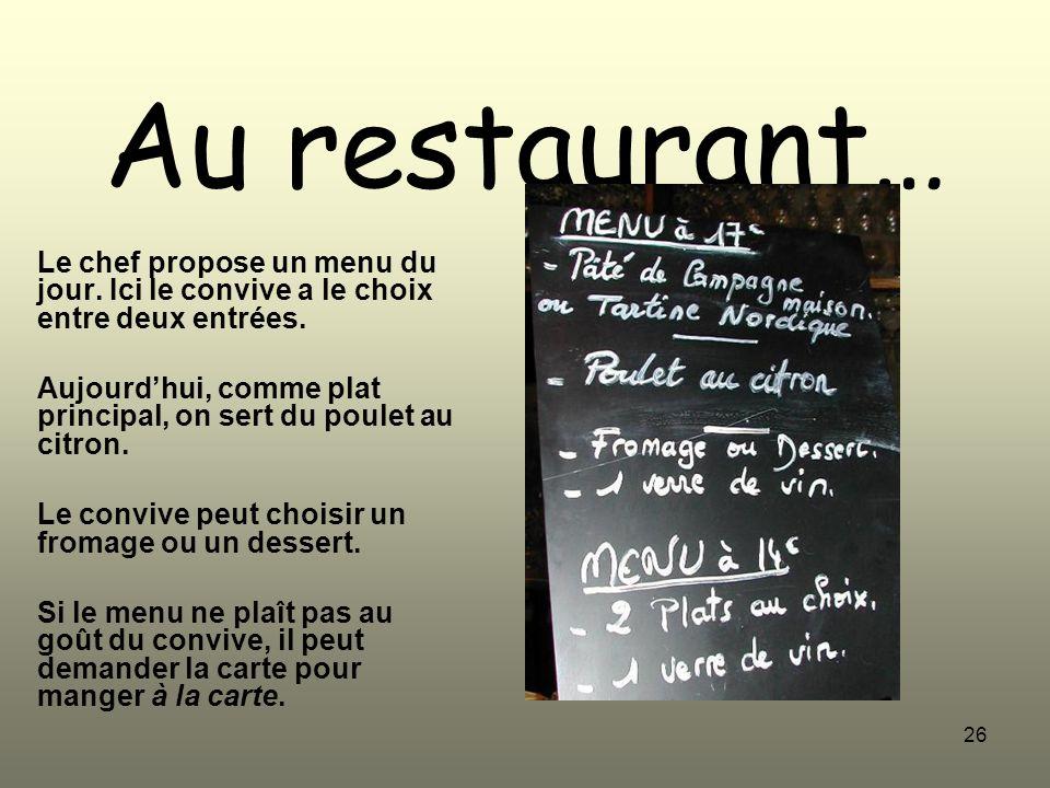 26 Au restaurant… Le chef propose un menu du jour. Ici le convive a le choix entre deux entrées. Aujourdhui, comme plat principal, on sert du poulet a