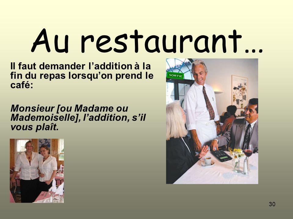 30 Au restaurant… Il faut demander laddition à la fin du repas lorsquon prend le café: Monsieur [ou Madame ou Mademoiselle], laddition, sil vous plaît