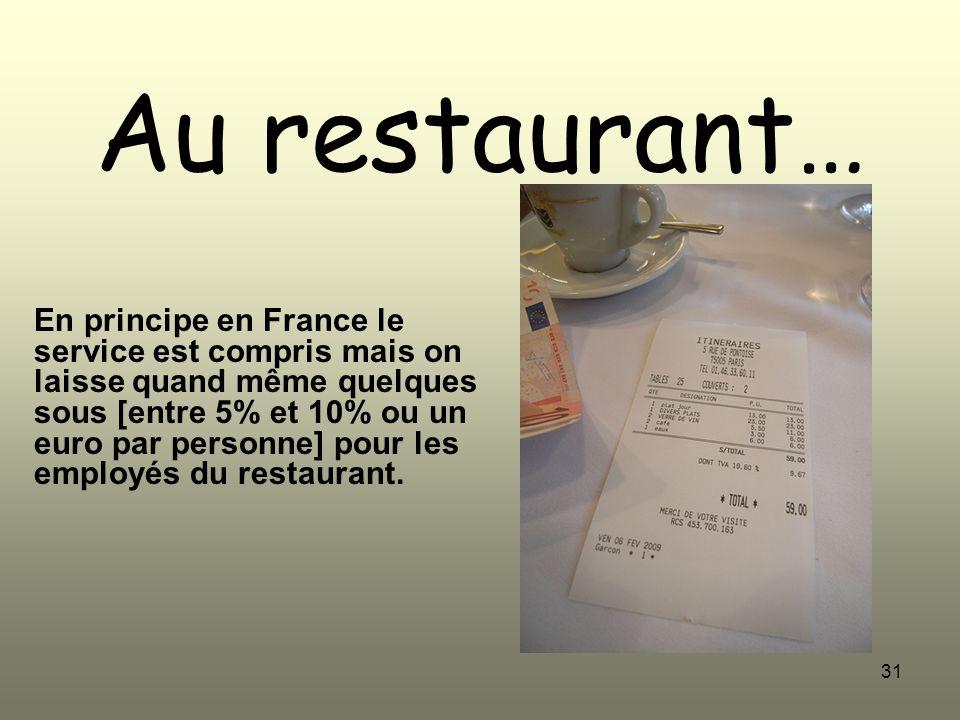 31 Au restaurant… En principe en France le service est compris mais on laisse quand même quelques sous [entre 5% et 10% ou un euro par personne] pour