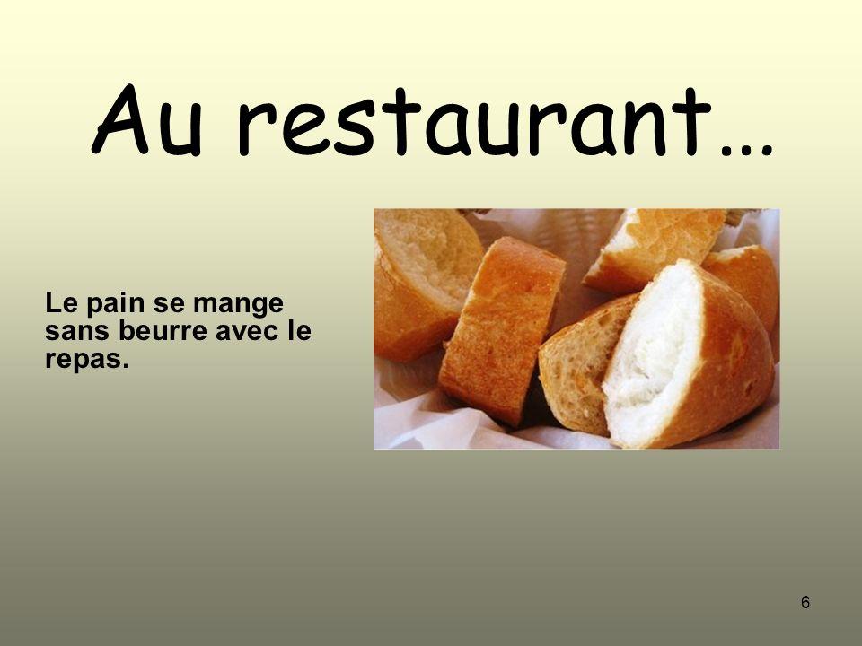 6 Au restaurant… Le pain se mange sans beurre avec le repas.