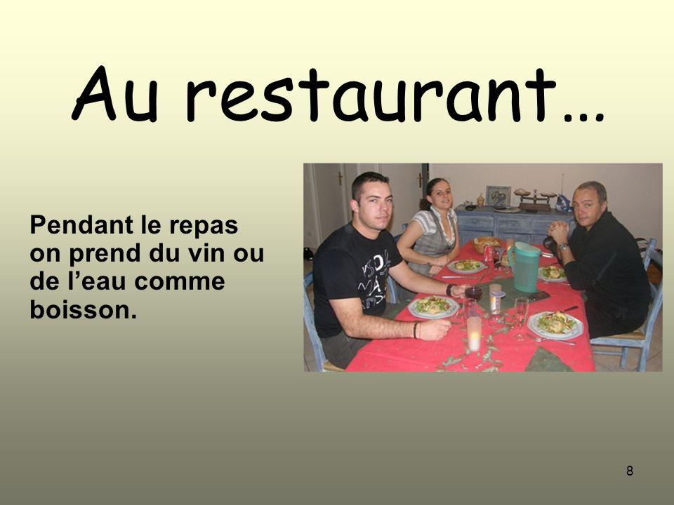 8 Au restaurant… Pendant le repas on prend du vin ou de leau comme boisson.