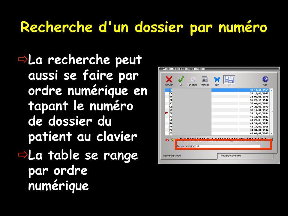 Recherche d'un dossier par numéro La recherche peut aussi se faire par ordre numérique en tapant le numéro de dossier du patient au clavier La table s