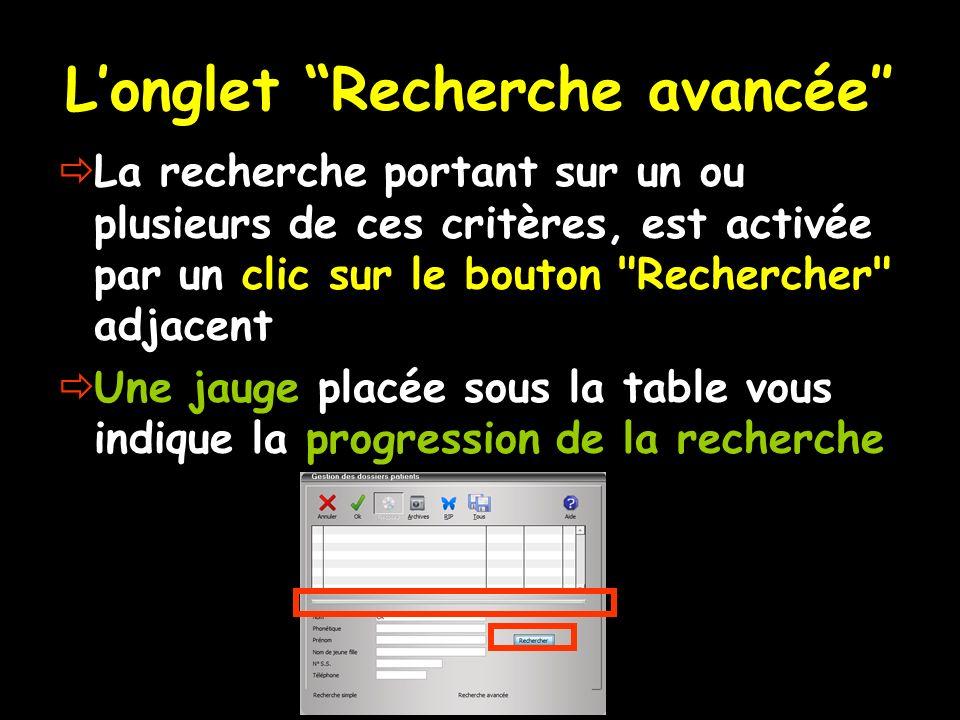 Longlet Recherche avancée La recherche portant sur un ou plusieurs de ces critères, est activée par un clic sur le bouton