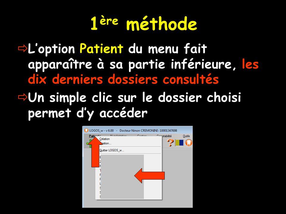 1 ère méthode Loption Patient du menu fait apparaître à sa partie inférieure, les dix derniers dossiers consultés Un simple clic sur le dossier choisi
