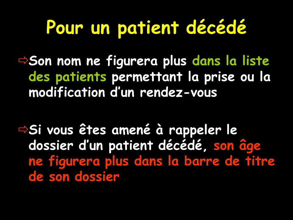 Pour un patient décédé Son nom ne figurera plus dans la liste des patients permettant la prise ou la modification dun rendez-vous Si vous êtes amené à