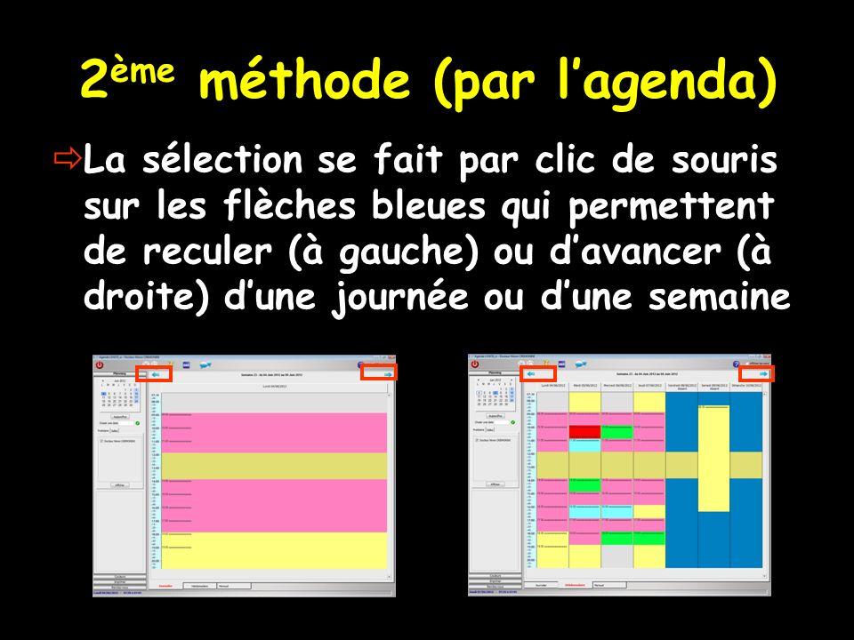 2 ème méthode (par lagenda) La sélection se fait par clic de souris sur les flèches bleues qui permettent de reculer (à gauche) ou davancer (à droite)