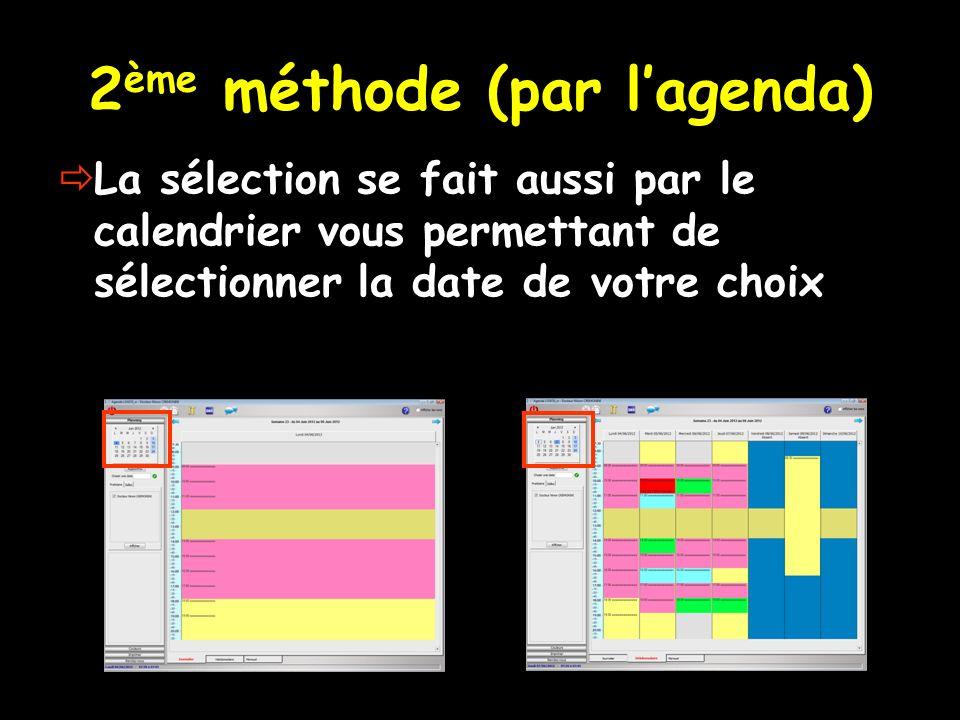 2 ème méthode (par lagenda) La sélection se fait aussi par le calendrier vous permettant de sélectionner la date de votre choix