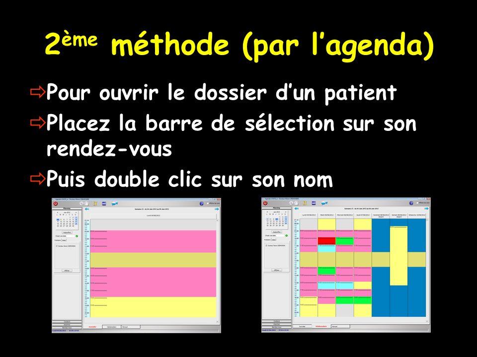 2 ème méthode (par lagenda) Pour ouvrir le dossier dun patient Placez la barre de sélection sur son rendez-vous Puis double clic sur son nom