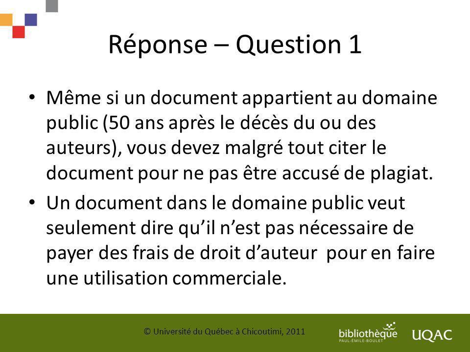 Réponse – Question 1 Même si un document appartient au domaine public (50 ans après le décès du ou des auteurs), vous devez malgré tout citer le docum