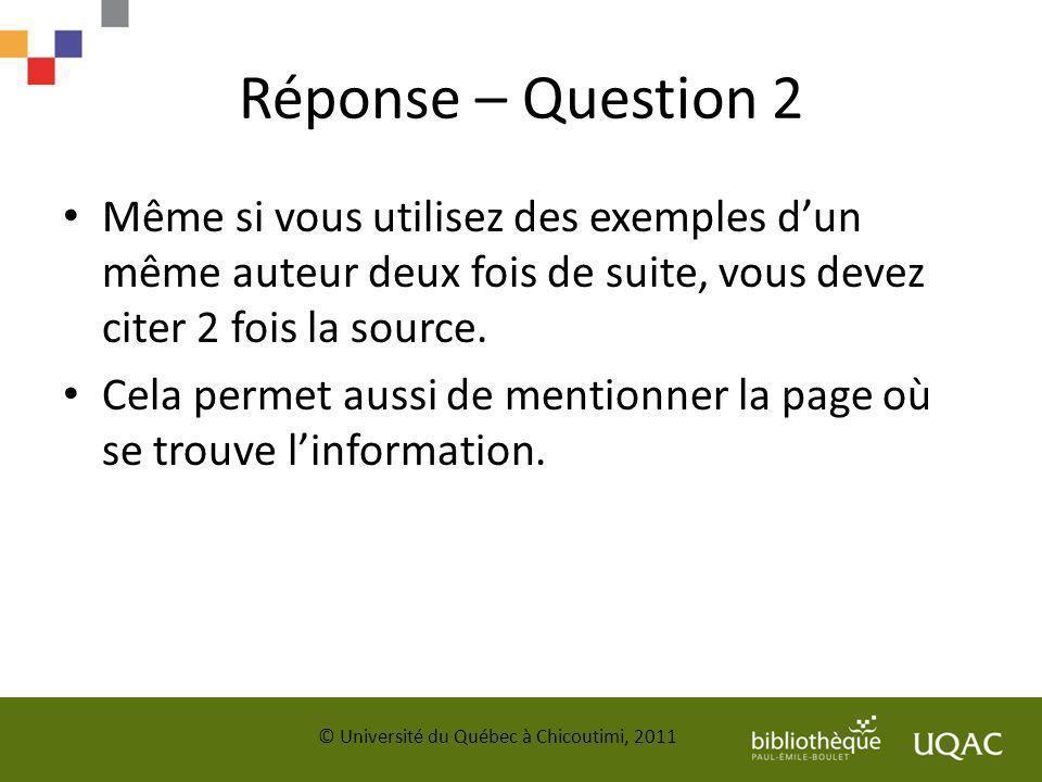 Réponse – Question 2 Même si vous utilisez des exemples dun même auteur deux fois de suite, vous devez citer 2 fois la source. Cela permet aussi de me