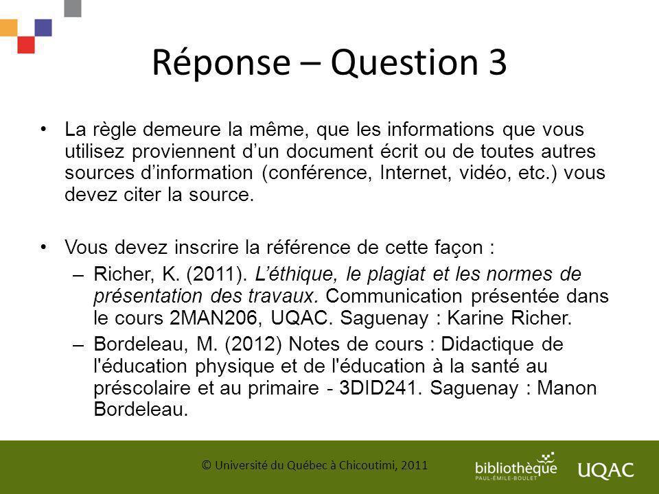 Réponse – Question 3 La règle demeure la même, que les informations que vous utilisez proviennent dun document écrit ou de toutes autres sources dinfo