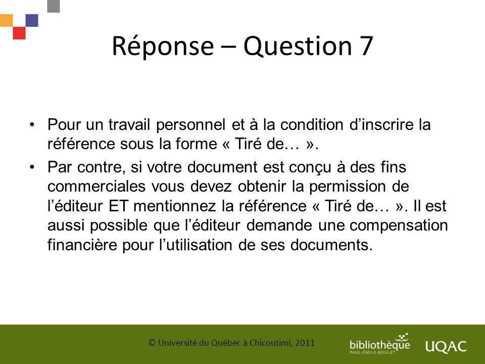 Réponse – Question 7 Pour un travail personnel et à la condition dinscrire la référence sous la forme « Tiré de… ». Par contre, si votre document est