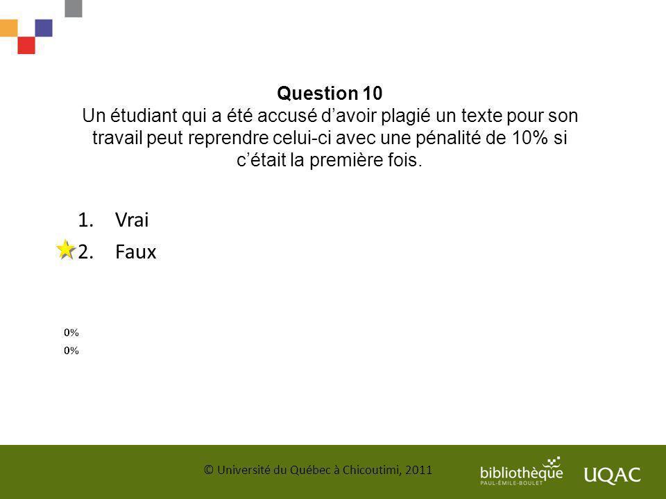 Question 10 Un étudiant qui a été accusé davoir plagié un texte pour son travail peut reprendre celui-ci avec une pénalité de 10% si cétait la premièr