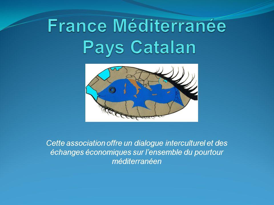 Cette association offre un dialogue interculturel et des échanges économiques sur lensemble du pourtour méditerranéen