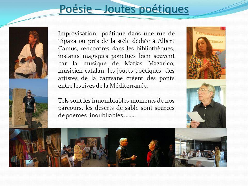 Poésie – Joutes poétiques Improvisation poétique dans une rue de Tipaza ou près de la stèle dédiée à Albert Camus, rencontres dans les bibliothèques, instants magiques ponctués bien souvent par la musique de Matias Mazarico, musicien catalan, les joutes poétiques des artistes de la caravane créent des ponts entre les rives de la Méditerranée.