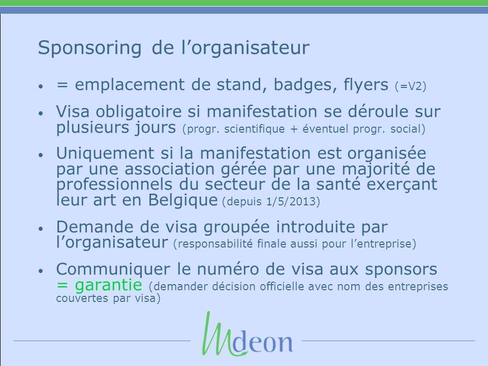 Sponsoring de lorganisateur = emplacement de stand, badges, flyers (=V2) Visa obligatoire si manifestation se déroule sur plusieurs jours (progr.