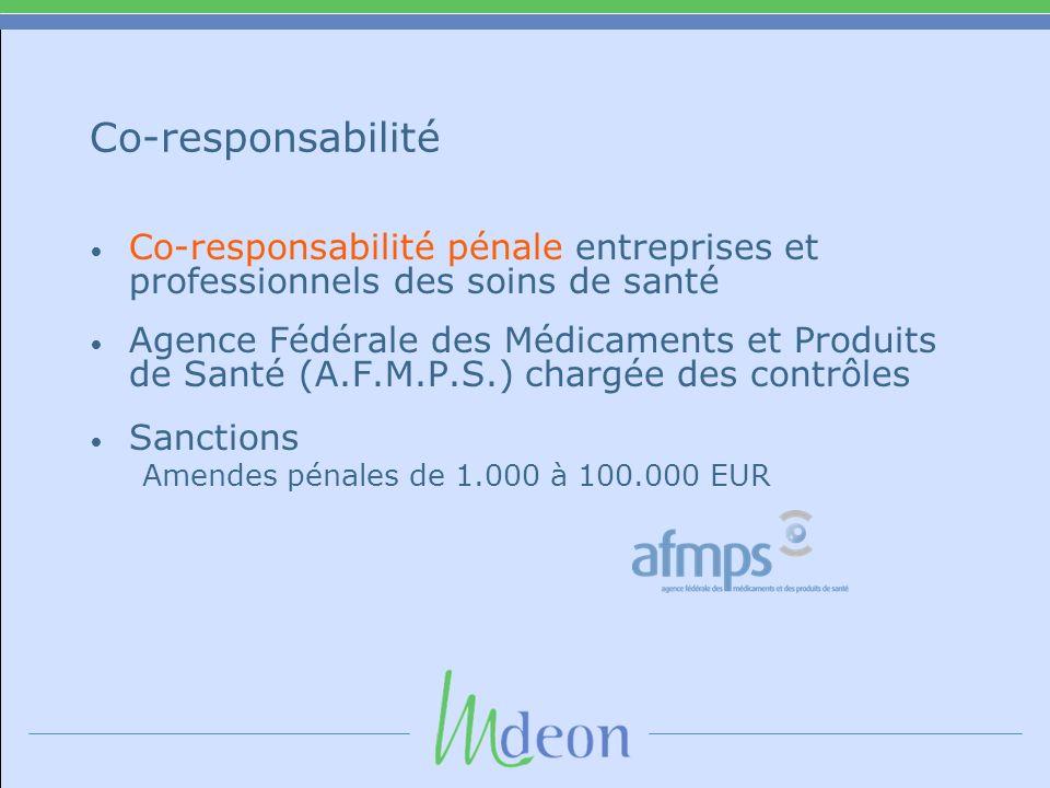Co-responsabilité Co-responsabilité pénale entreprises et professionnels des soins de santé Agence Fédérale des Médicaments et Produits de Santé (A.F.M.P.S.) chargée des contrôles Sanctions Amendes pénales de 1.000 à 100.000 EUR