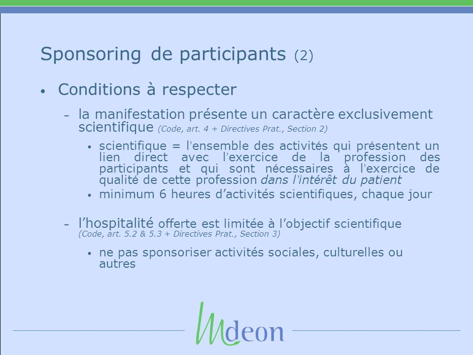 Sponsoring de participants (2) Conditions à respecter – la manifestation présente un caractère exclusivement scientifique (Code, art.