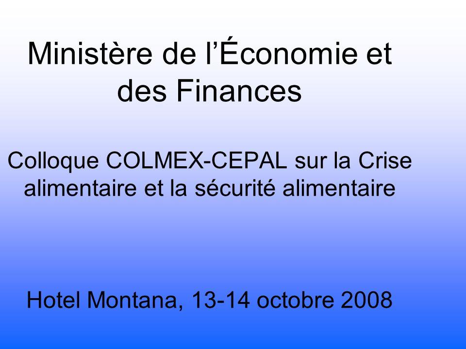 Ministère de lÉconomie et des Finances Colloque COLMEX-CEPAL sur la Crise alimentaire et la sécurité alimentaire Hotel Montana, 13-14 octobre 2008