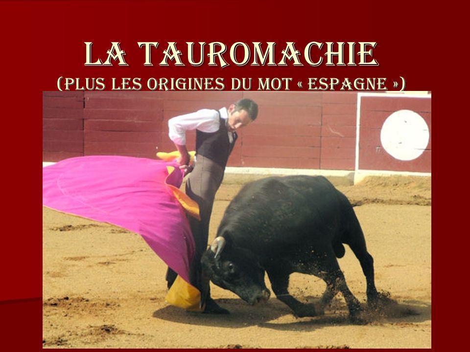 LA TAUROMACHIE (PLUS LES ORIGINES DU MOT « Espagne »)