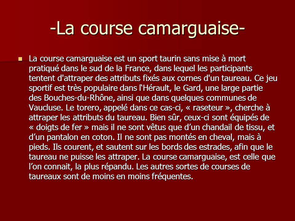-La course camarguaise- La course camarguaise est un sport taurin sans mise à mort pratiqué dans le sud de la France, dans lequel les participants ten