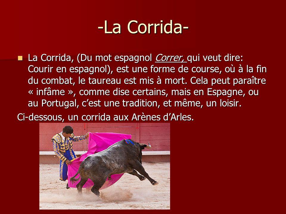 -La Corrida- La Corrida, (Du mot espagnol Correr, qui veut dire: Courir en espagnol), est une forme de course, où à la fin du combat, le taureau est m