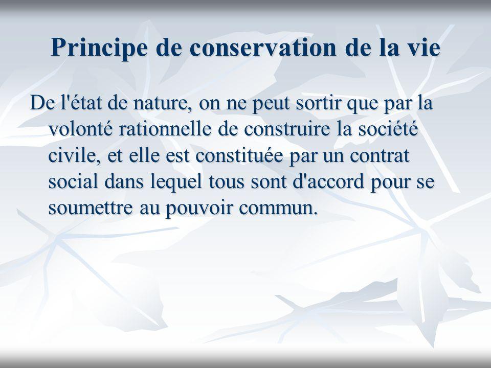 Principe de conservation de la vie De l'état de nature, on ne peut sortir que par la volonté rationnelle de construire la société civile, et elle est
