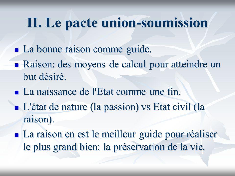 II. Le pacte union-soumission La bonne raison comme guide. La bonne raison comme guide. Raison: des moyens de calcul pour atteindre un but désiré. Rai