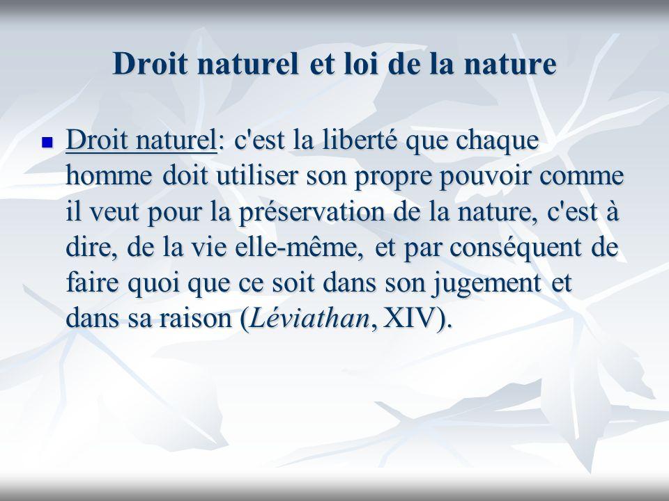 Droit naturel et loi de la nature Droit naturel: c'est la liberté que chaque homme doit utiliser son propre pouvoir comme il veut pour la préservation