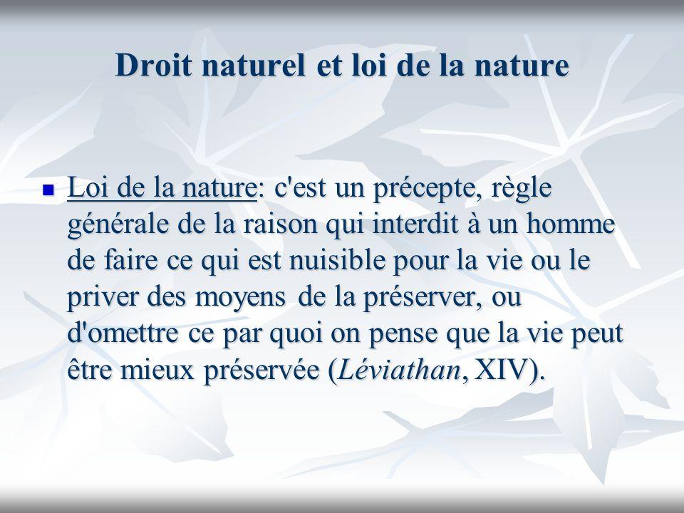 Droit naturel et loi de la nature Loi de la nature: c'est un précepte, règle générale de la raison qui interdit à un homme de faire ce qui est nuisibl