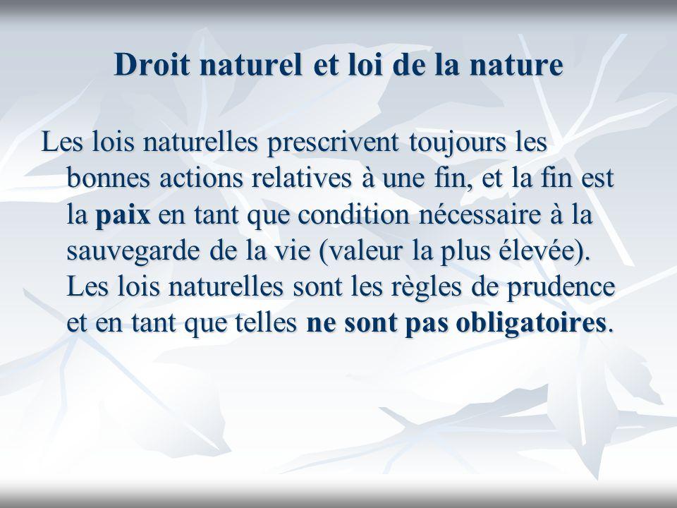 Droit naturel et loi de la nature Les lois naturelles prescrivent toujours les bonnes actions relatives à une fin, et la fin est la paix en tant que c