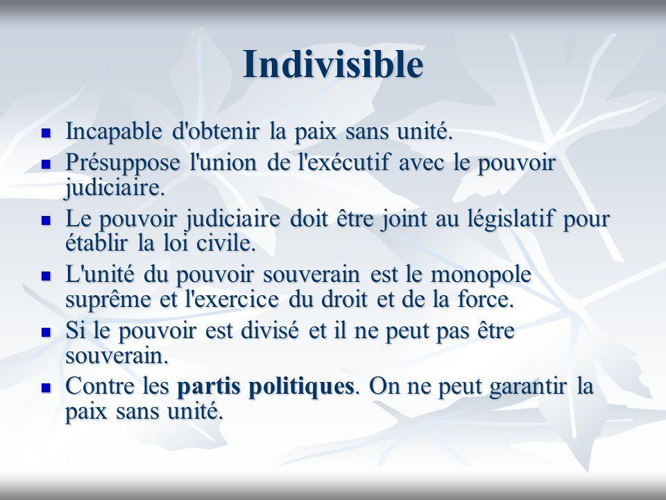 Indivisible Incapable d'obtenir la paix sans unité. Incapable d'obtenir la paix sans unité. Présuppose l'union de l'exécutif avec le pouvoir judiciair