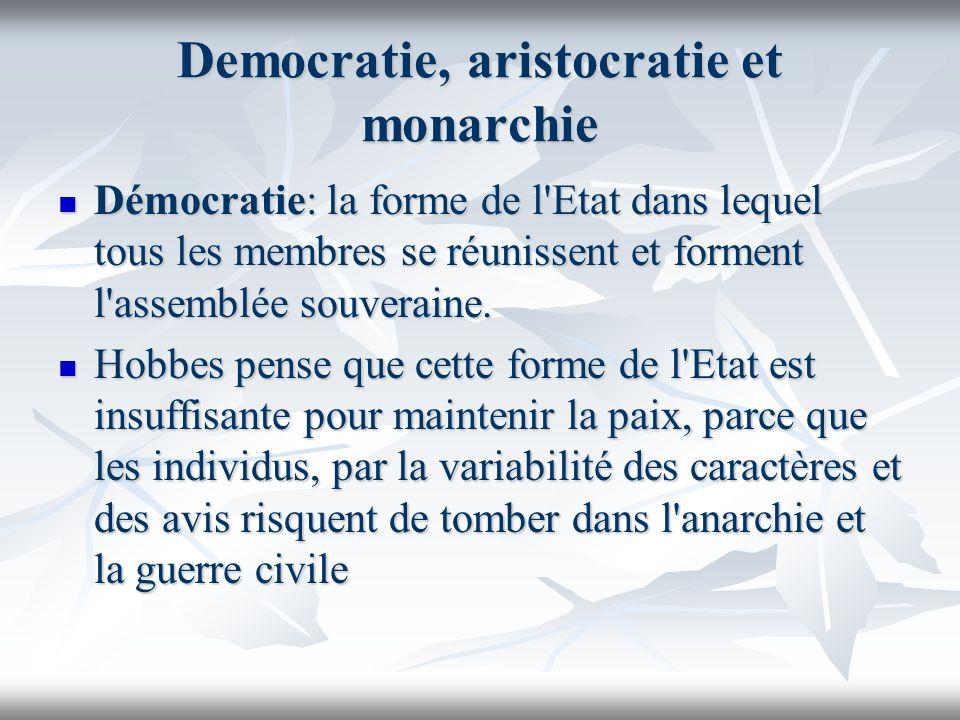 Democratie, aristocratie et monarchie Démocratie: la forme de l'Etat dans lequel tous les membres se réunissent et forment l'assemblée souveraine. Dém