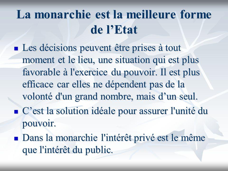 La monarchie est la meilleure forme de lEtat Les décisions peuvent être prises à tout moment et le lieu, une situation qui est plus favorable à l'exer