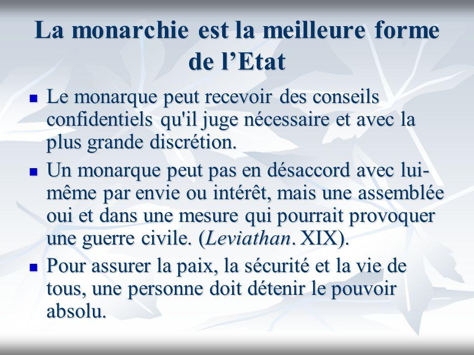 La monarchie est la meilleure forme de lEtat Le monarque peut recevoir des conseils confidentiels qu'il juge nécessaire et avec la plus grande discrét