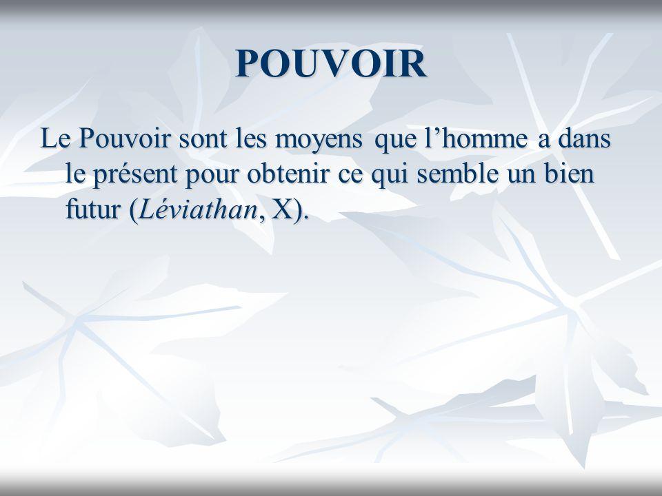 POUVOIR Le Pouvoir sont les moyens que lhomme a dans le présent pour obtenir ce qui semble un bien futur (Léviathan, X).