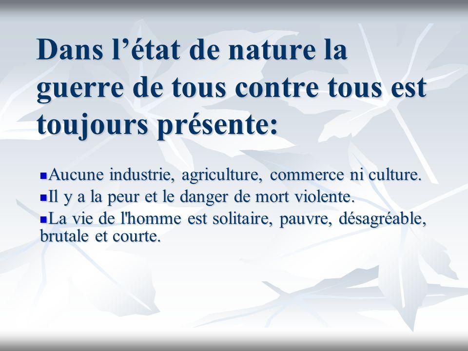 Dans létat de nature la guerre de tous contre tous est toujours présente: Aucune industrie, agriculture, commerce ni culture. Aucune industrie, agricu