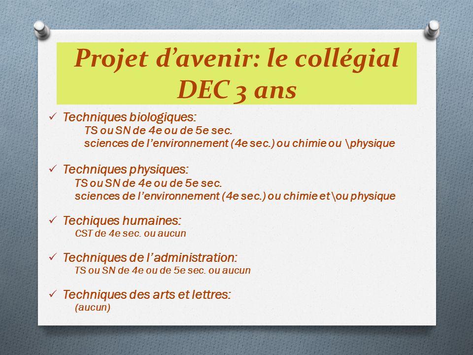Projet davenir: le collégial DEC 3 ans Techniques biologiques: TS ou SN de 4e ou de 5e sec. sciences de lenvironnement (4e sec.) ou chimie ou \physiqu