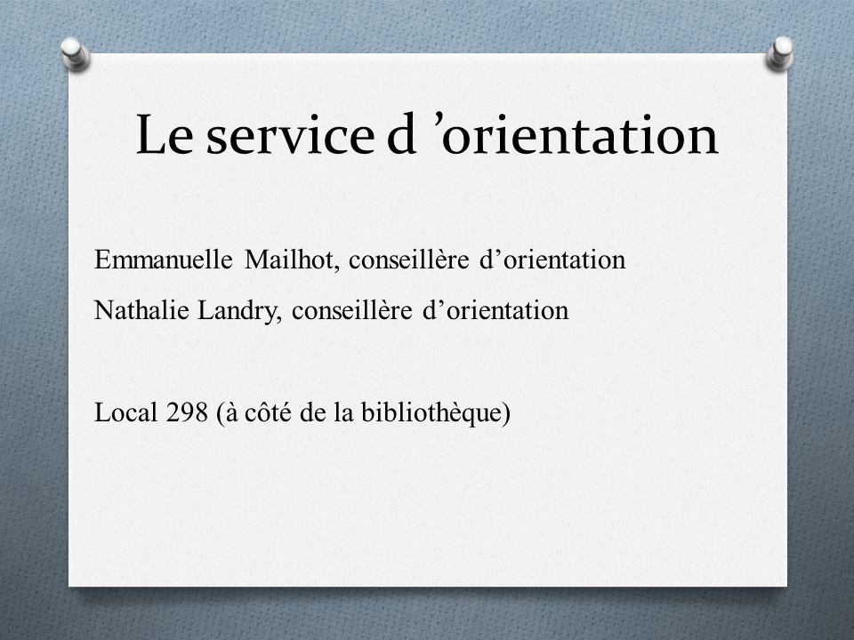 Le service d orientation Emmanuelle Mailhot, conseillère dorientation Nathalie Landry, conseillère dorientation Local 298 (à côté de la bibliothèque)