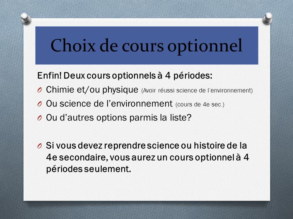 Choix de cours optionnel Enfin! Deux cours optionnels à 4 périodes: O Chimie et/ou physique (Avoir réussi science de lenvironnement) O Ou science de l