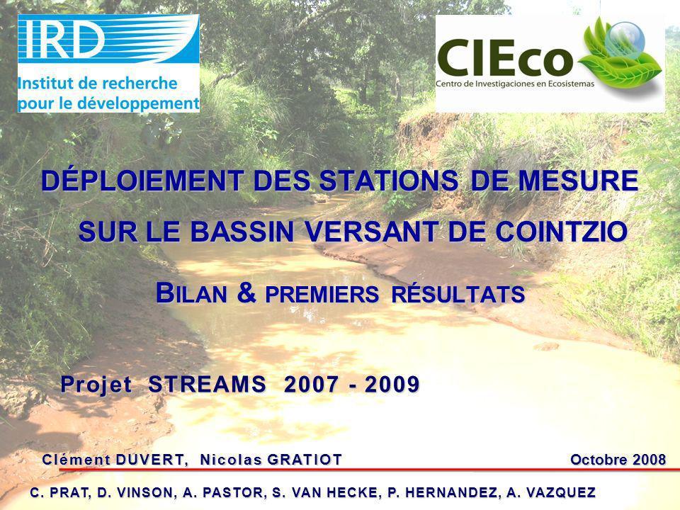DÉPLOIEMENT DES STATIONS DE MESURE SUR LE BASSIN VERSANT DE COINTZIO B ILAN & PREMIERS RÉSULTATS Clément DUVERT, Nicolas GRATIOT Octobre 2008 Projet STREAMS 2007 - 2009 C.