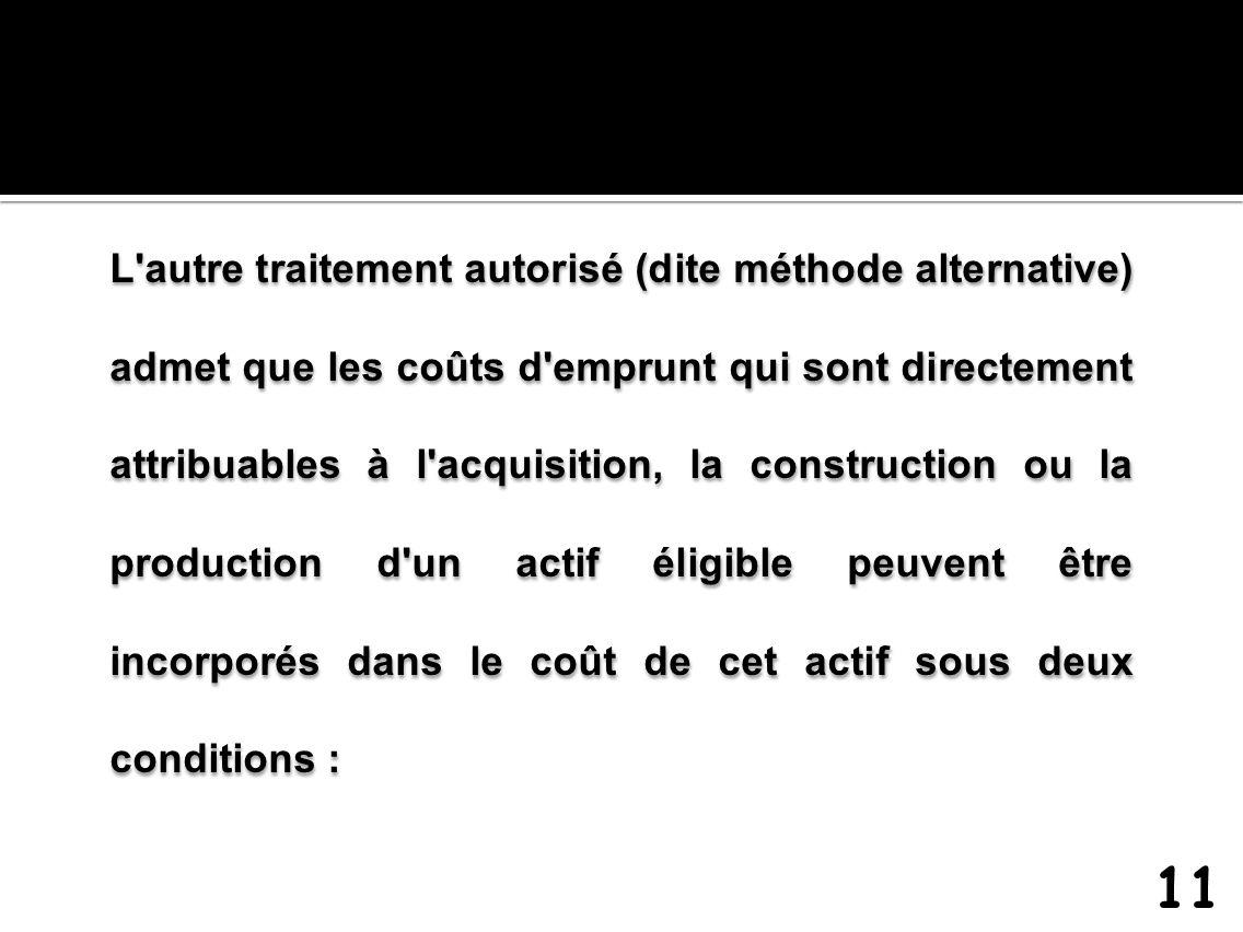 L'autre traitement autorisé (dite méthode alternative) admet que les coûts d'emprunt qui sont directement attribuables à l'acquisition, la constructio