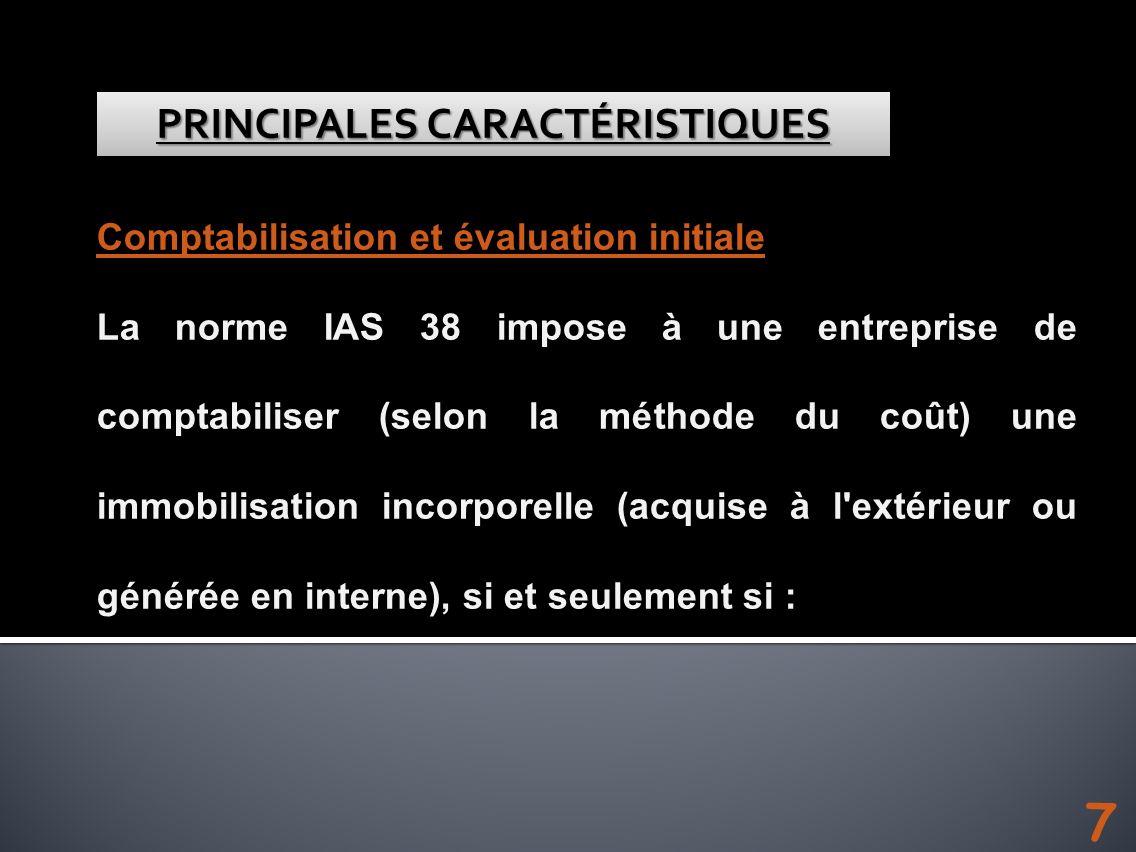 Comptabilisation et évaluation initiale La norme IAS 38 impose à une entreprise de comptabiliser (selon la méthode du coût) une immobilisation incorpo