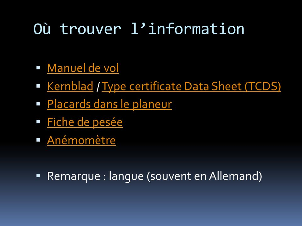 Où trouver linformation Manuel de vol Kernblad / Type certificate Data Sheet (TCDS) KernbladType certificate Data Sheet (TCDS) Placards dans le planeu