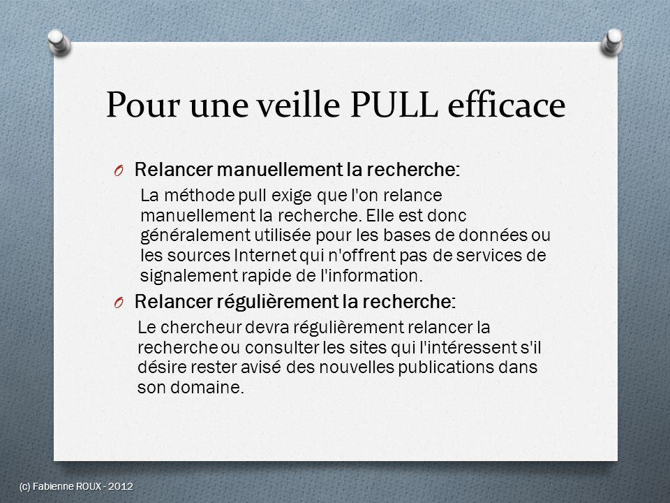 Pour une veille PULL efficace O Relancer manuellement la recherche: La méthode pull exige que l'on relance manuellement la recherche. Elle est donc gé