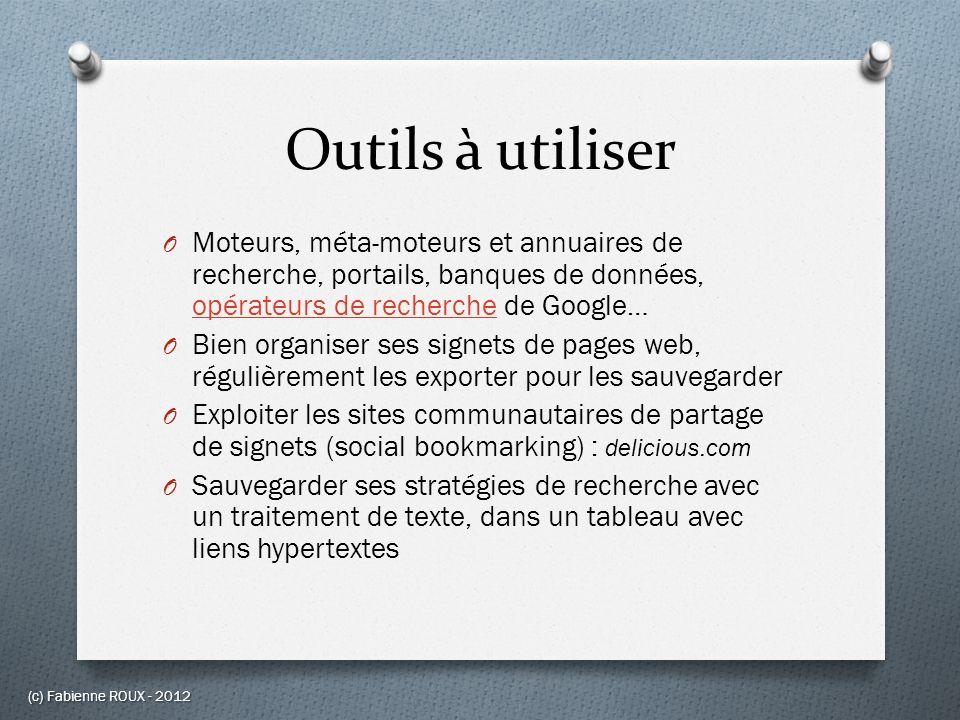 Outils à utiliser O Moteurs, méta-moteurs et annuaires de recherche, portails, banques de données, opérateurs de recherche de Google… opérateurs de re